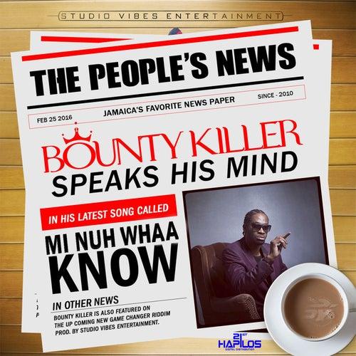 Mi Nuh Whaa Know - Single by Bounty Killer