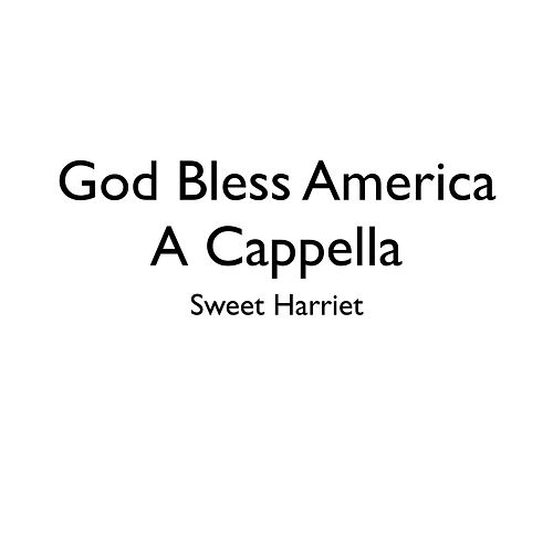 God Bless America (A Cappella) by Sweet Harriet