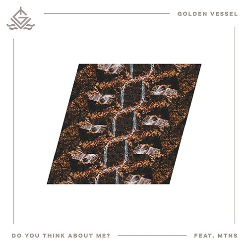 Do You Think About Me? (feat. Mtns) von Golden Vessel