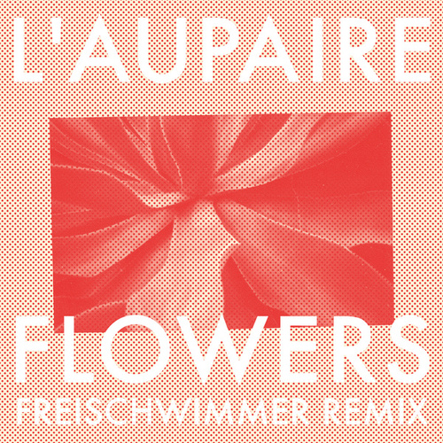 Flowers (Freischwimmer Remix) by L'Aupaire