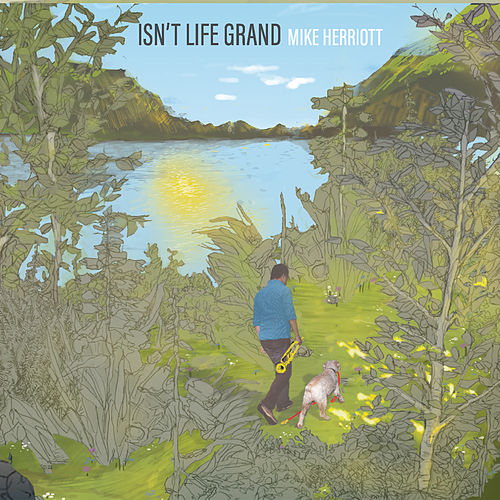 Isn't Life Grand by Mike Herriott