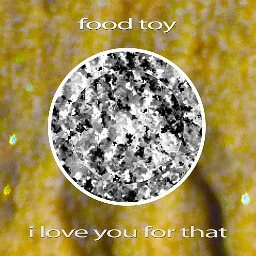I Love You for That de Food Toy
