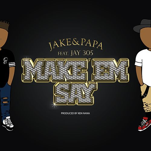 Make 'Em Say (feat. Jay 305) - Single by Jake&Papa