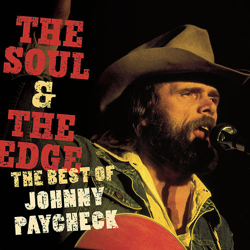 The Soul & The Edge: The Best Of Johnny Paycheck by Johnny Paycheck
