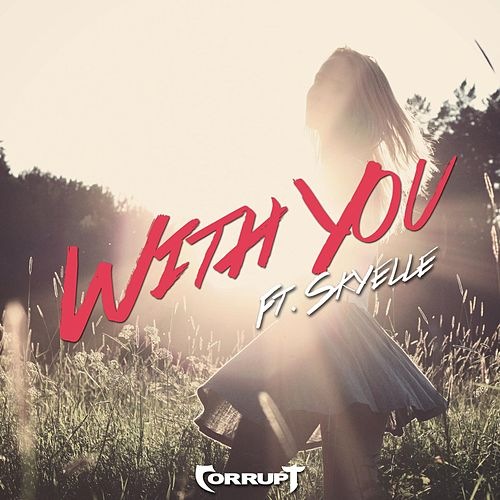 With You (feat. Skyelle) by Corrupt