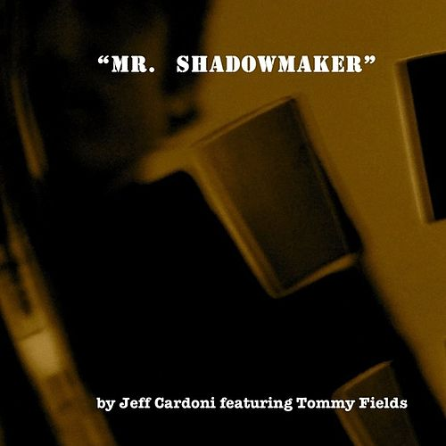 Mr. Shadowmaker by Jeff Cardoni