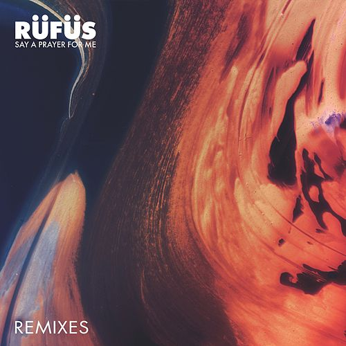 Say a Prayer for Me (Remixes) von Rüfüs