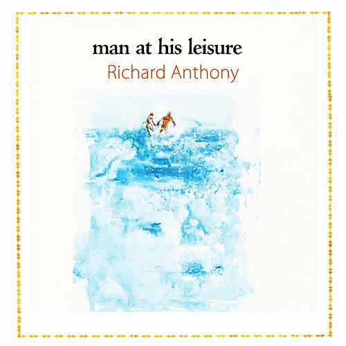 Man At His Leisure by Richard Anthony