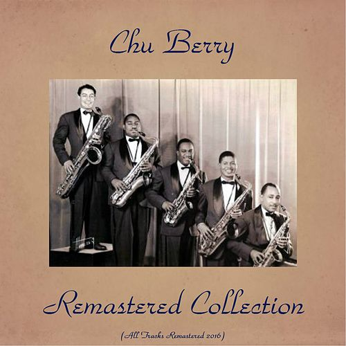 Remastered Collection (All Tracks Remastered 2016) by Chu Berry