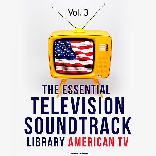 The Essential Television Soundtrack Library: American TV, Vol. 3 van Various Artists
