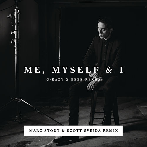 Me, Myself & I (Marc Stout & Scott Svejda Remix) von G-Eazy