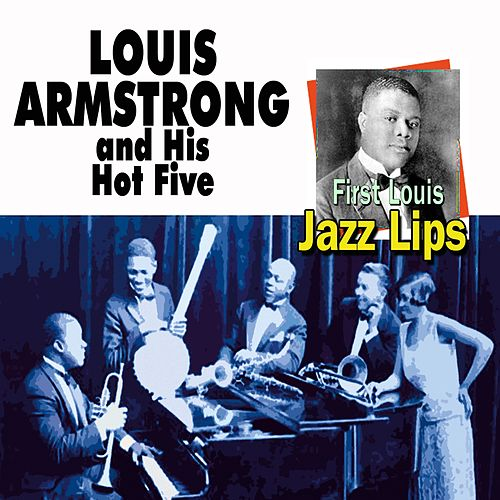 Jazz Lips (First Louis 15 Great Tracks From The Beginning) von Louis Amstrong