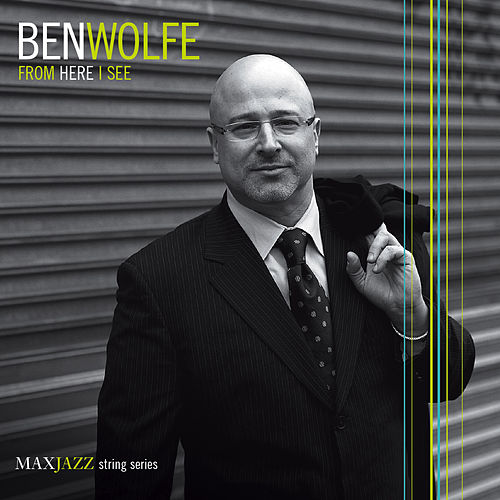 From Here I See by Ben Wolfe