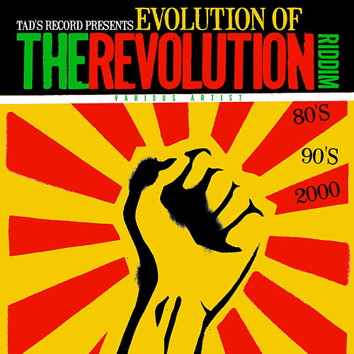 Tad's Record Presents Evolution of The Revolution Riddim (80's, 90's, 2000's) by Various Artists