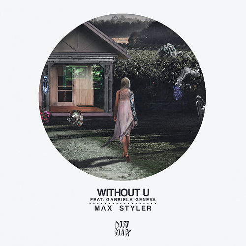 Without U (feat. Gabriela Geneva) by Max Styler