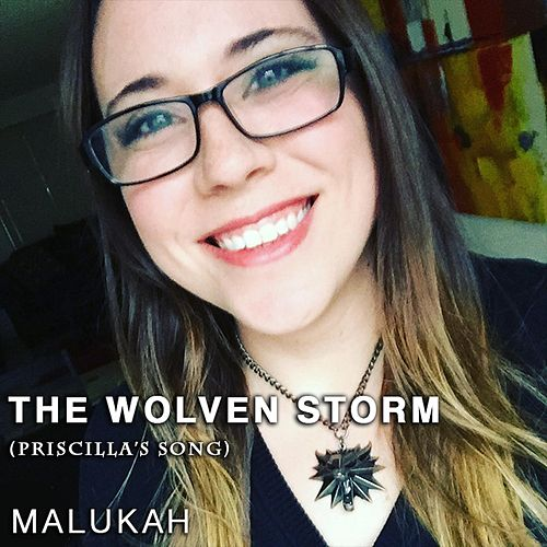 The Wolven Storm (Priscilla's Song) by Malukah