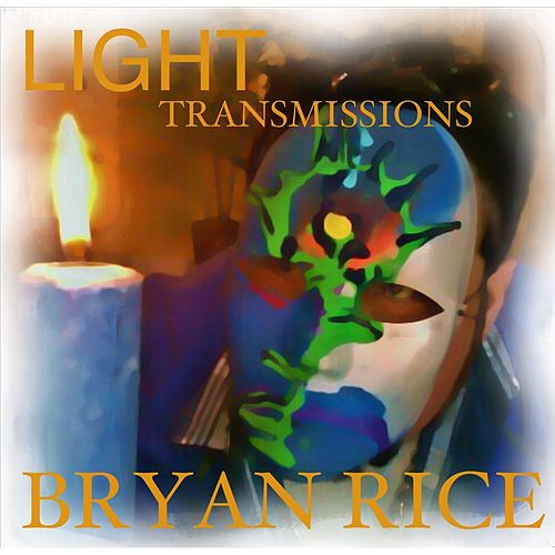 Light Transmissions by Bryan Rice