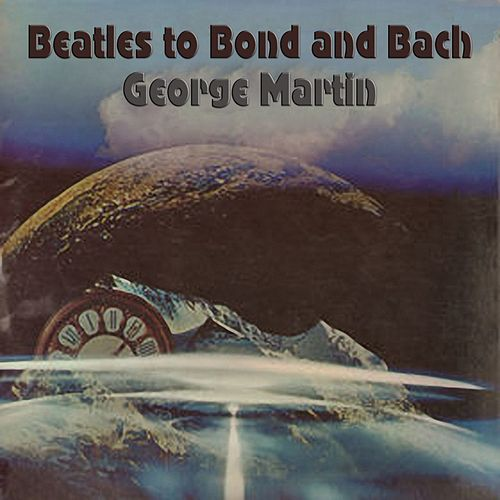 Beatles to Bond and Bach by George Martin