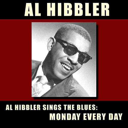 Al Hibbler Sings the Blues: Monday Every Day (Bonus Track Version) by Al Hibbler