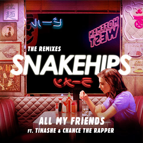 All My Friends (The Remixes) by Snakehips