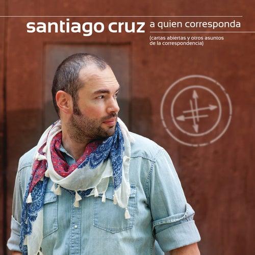 A Quien Corresponda de Santiago Cruz