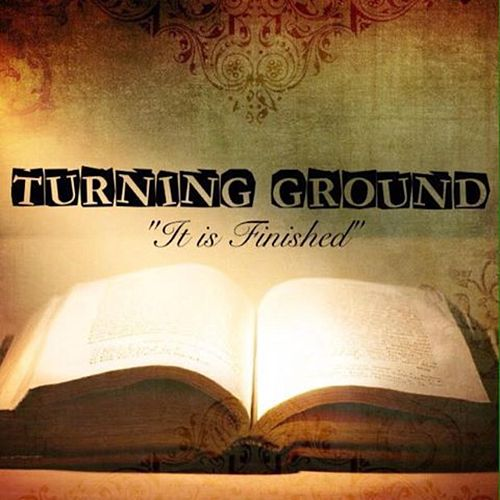 It Is Finished by Turning Ground