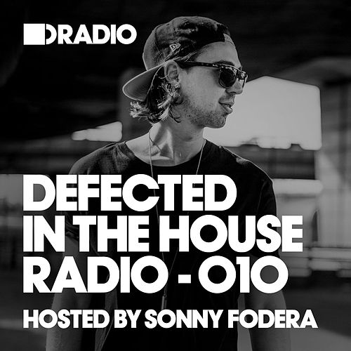 Defected In The House Radio Show: Episode 010 (hosted by Sonny Fodera) von Defected Radio