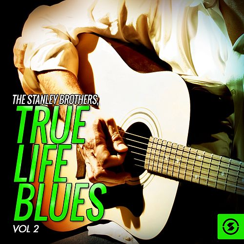 True Life Blues, Vol. 2 by The Stanley Brothers