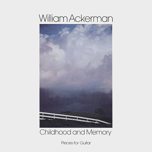 Childhood and Memory (Pieces for Guitar) by William Ackerman