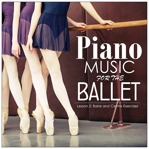 Piano Music for the Ballet, Lesson 2: Barre and Centre Exercises de Alessio De Franzoni