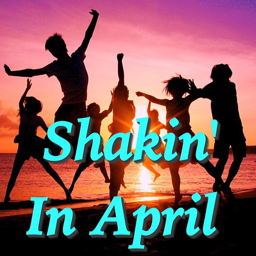Shakin' In April by Various Artists