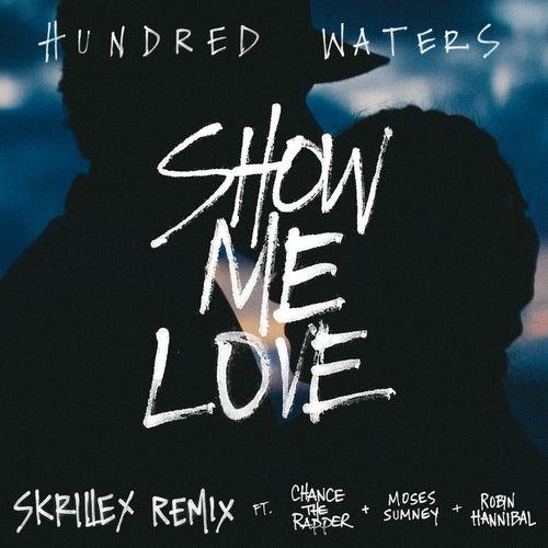 Show Me Love (Skrillex Remix) de Hundred Waters