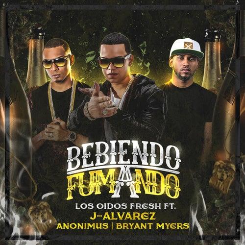 Bebiendo & Fumando (feat. J Alvarez, Anonimus & Bryant Myers) von Los Oidos Fresh