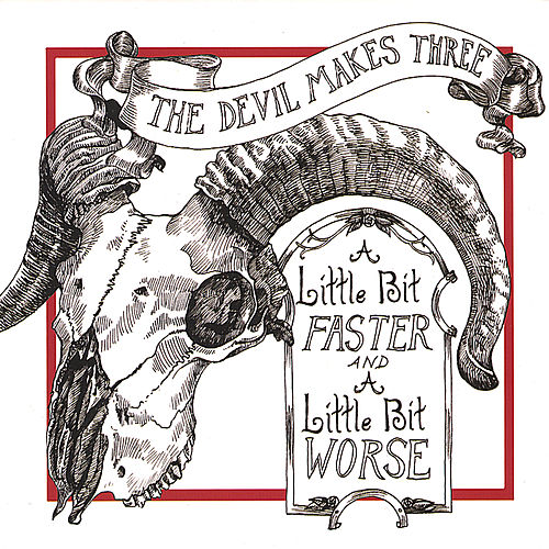 A Little Bit Faster and a Little Bit Worse von The Devil Makes Three