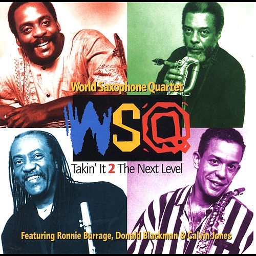 Takin' It 2 the Next Level (feat. Ronnie Burrage, Donald Blackman & Calvin Jones) von World Saxophone Quartet
