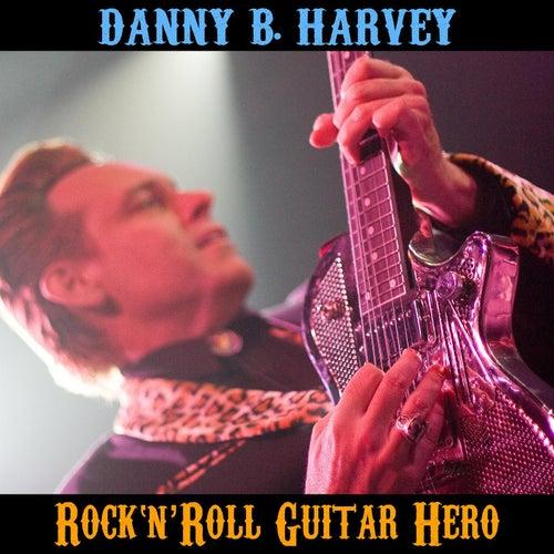 Danny B. Harvey : Rock 'n' Roll Guitar Hero de Various Artists