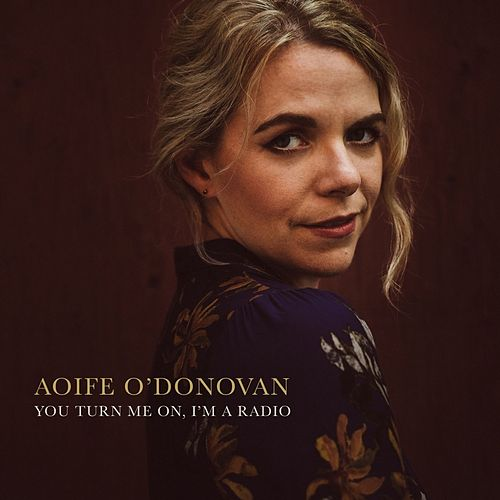You Turn Me On, I'm A Radio von Aoife O'Donovan