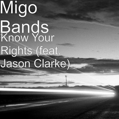 Know Your Rights (feat. Jason Clarke) von Migo Bands