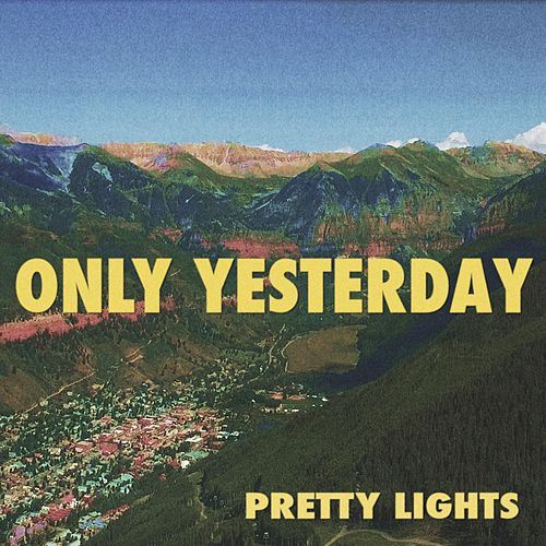 Only Yesterday von Pretty Lights