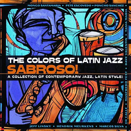The Colors Of Latin Jazz: Sabroso! by Various Artists