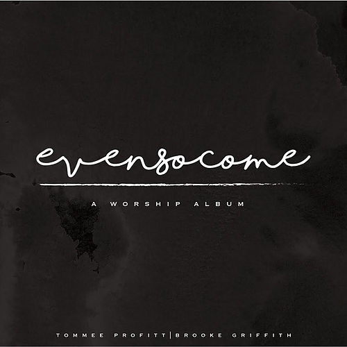 Even so Come: A Worship Album von Tommee Profitt