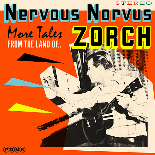 More Tales from the Land of Zorch by Nervous Norvus