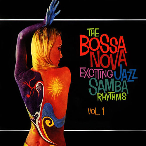The Bossa Nova Exciting Jazz Samba Rhythms, Vol. 1 von Various Artists