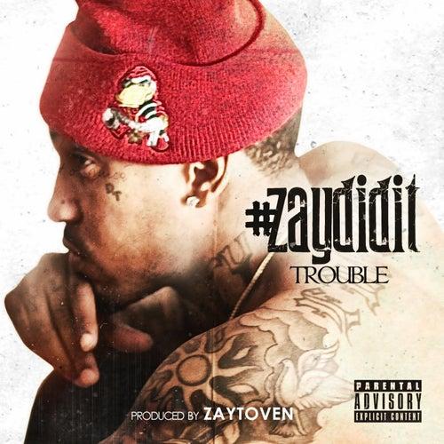#ZayDidIt von Trouble