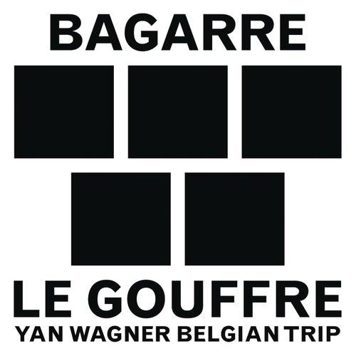 Le gouffre (Yan Wagner Belgian Trip) de Bagarre