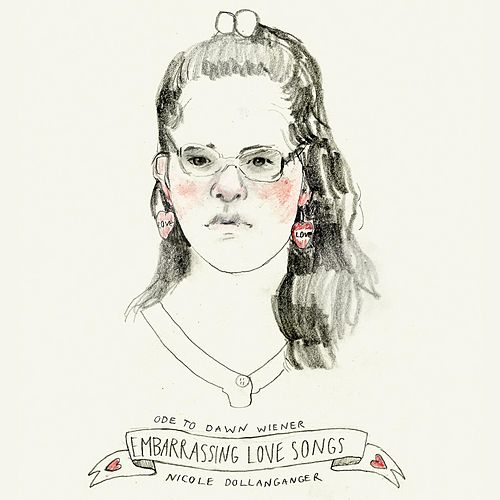 Ode to Dawn Wiener: Embarrassing Love Songs by Nicole Dollanganger
