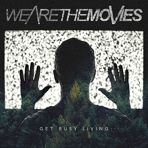 Get Busy Living... von We Are The Movies