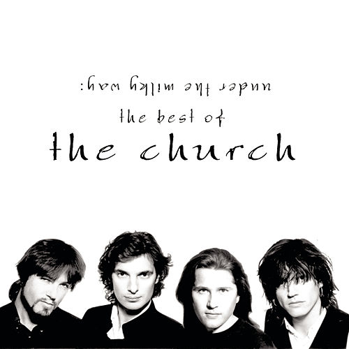 Under The Milky Way: The Best Of The Church by The Church