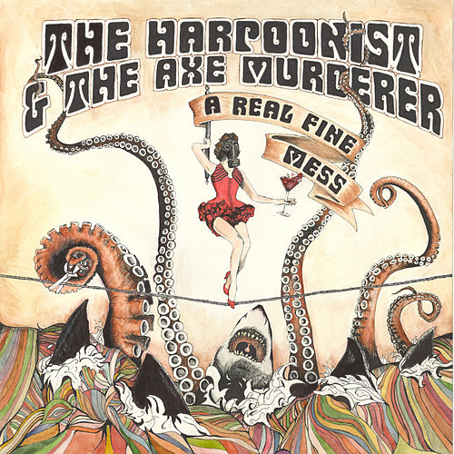 A Real Fine Mess by The Harpoonist & The Axe Murderer