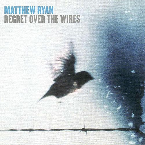 Regret over the Wires by Matthew Ryan